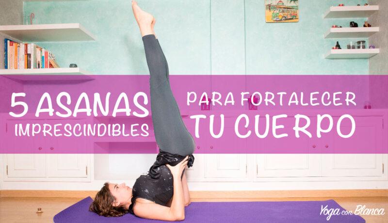 Portada-5-asanas-fortalecer-cuerpo-yogaconblanca
